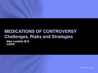 MEDICATIONS OF CONTROVERSY Challenges, Risks and Strategies