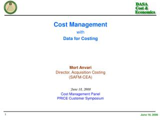 Cost Management with Data for Costing Mort Anvari Director, Acquisition Costing  (SAFM-CEA)