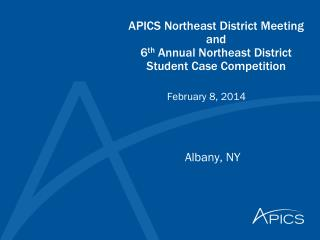 APICS Northeast District Meeting and 6 th  Annual Northeast District  Student Case Competition