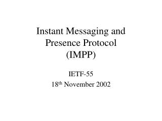 Instant Messaging and  Presence Protocol  (IMPP)