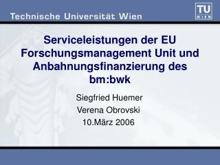 Serviceleistungen der EU Forschungsmanagement Unit und Anbahnungsfinanzierung des bm:bwk