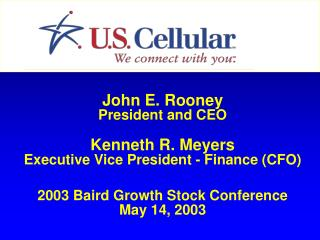 John E. Rooney President and CEO Kenneth R. Meyers Executive Vice President - Finance (CFO)