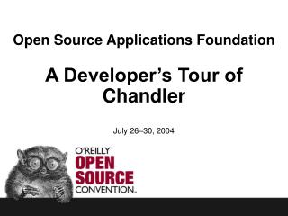 Open Source Applications Foundation A Developer's Tour of Chandler July 26–30, 2004