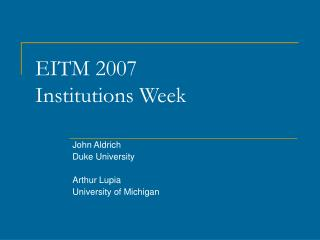 EITM 2007 Institutions Week