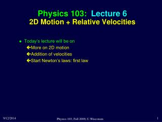 Physics 103:  Lecture 6 2D Motion + Relative Velocities