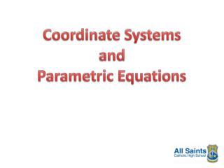 Coordinate Systems and Parametric  Equations