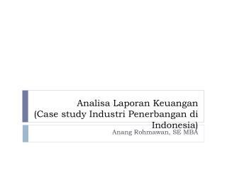Analisa Laporan Keuangan ( Case study  Industri P enerbangan di  Indonesia )