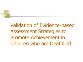 Validation of Evidence-based Assessment Strategies to Promote Achievement in Children who are Deafblind