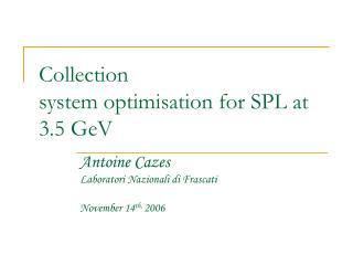 Collection system optimisation for SPL at 3.5 GeV