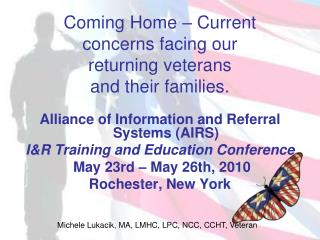 Coming Home – Current  concerns facing our  returning veterans  and their families.
