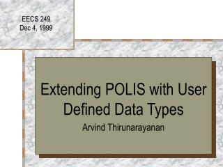 Extending POLIS with User Defined Data Types  Arvind Thirunarayanan