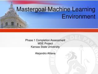 Mastergoal Machine Learning Environment
