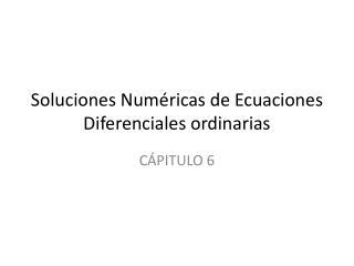 Soluciones Num�ricas de Ecuaciones Diferenciales ordinarias