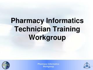 Pharmacy Informatics Technician Training Workgroup