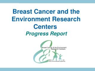 Breast Cancer and the Environment Research Centers  Progress Report
