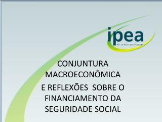 CONJUNTURA MACROECONÔMICA  E REFLEXÕES  SOBRE O FINANCIAMENTO DA SEGURIDADE SOCIAL
