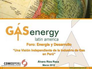 """Foro: Energía y Desarrollo  """"Una Visión Independiente de la Industria de Gas en Perú"""""""