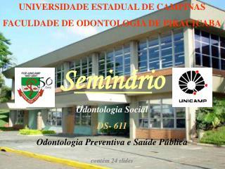 UNIVERSIDADE ESTADUAL DE CAMPINAS FACULDADE DE ODONTOLOGIA DE PIRACICABA S eminári o