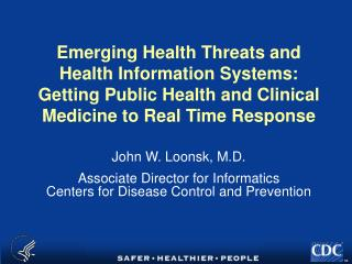 Emerging Health Threats and Health Information Systems:  Getting Public Health and Clinical Medicine to Real Time Respon