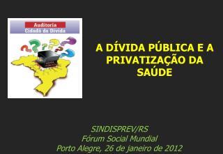 SINDISPREV/RS Fórum Social Mundial Porto Alegre, 26 de janeiro de 2012