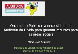 Maria Lucia Fattorelli Palestra aos Servidores do Ministério da Saúde