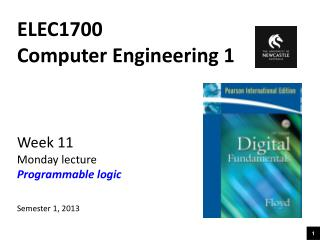 ELEC1700 Computer Engineering 1 Week 11 Monday lecture Programmable logic Semester 1, 2013