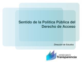 Sentido de la Política Pública del Derecho de Acceso