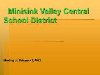 Minisink Valley Central School District Meeting of: February 2, 2012
