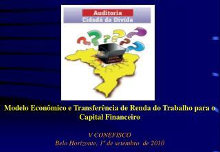 Modelo Econômico e Transferência de Renda do Trabalho para o Capital Financeiro V CONEFISCO