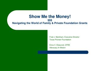 Show Me the Money! $$$ Navigating the World of Family & Private Foundation Grants