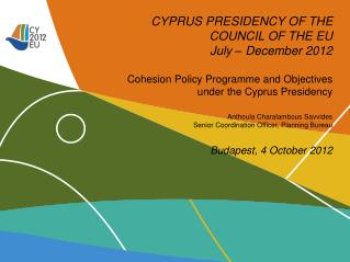 CYPRUS PRESIDENCY OF THE COUNCIL OF THE EU July – December 2012