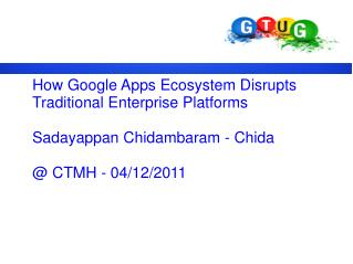 How Google Apps Ecosystem Disrupts Traditional Enterprise Platforms Sadayappan Chidambaram - Chida