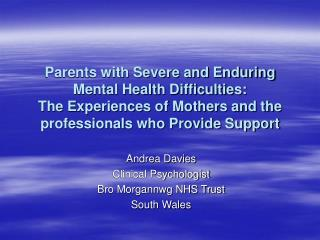 Andrea Davies Clinical Psychologist Bro Morgannwg NHS Trust South Wales