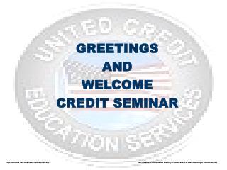 GREETINGS  AND WELCOME  CREDIT SEMINAR