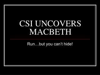 CSI UNCOVERS MACBETH