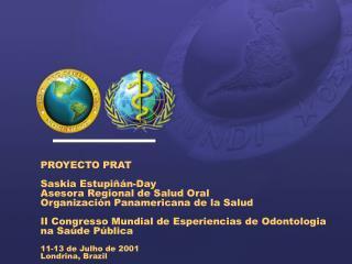 PROYECTO PRAT Saskia Estupiñán-Day Asesora Regional de Salud Oral