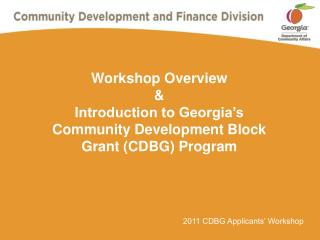 Workshop Overview  Introduction to Georgia s Community Development Block  Grant CDBG Program