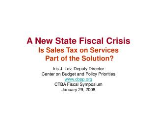 A New State Fiscal Crisis Is Sales Tax on Services  Part of the Solution?