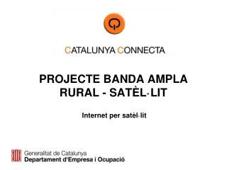 PROJECTE BANDA AMPLA RURAL - SAT�L�LIT