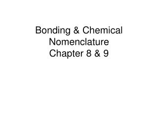 Bonding & Chemical Nomenclature Chapter 8 & 9