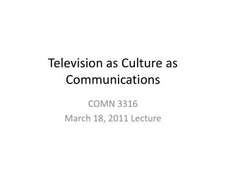 Television as Culture as Communications