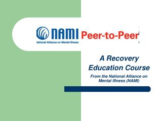 A Recovery  Education Course From the National Alliance on Mental Illness (NAMI)
