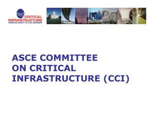 ASCE COMMITTEE  ON CRITICAL INFRASTRUCTURE (CCI)