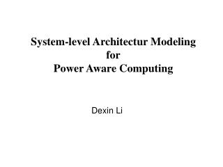System-level Architectur Modeling for Power Aware Computing