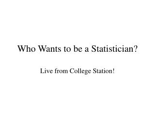 Who Wants to be a Statistician?
