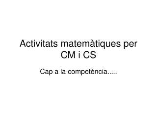 Activitats matemàtiques per CM i CS