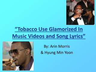 """Tobacco Use Glamorized In Music Videos and Song Lyrics"""