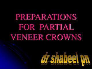 PREPARATIONS    FOR  PARTIAL VENEER CROWNS
