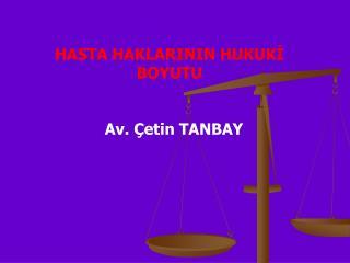 HASTA HAKLARININ HUKUKİ BOYUTU   Av. Çetin TANBAY