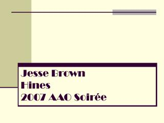 Jesse Brown Hines 2007 AAO Soir e